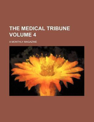The Medical Tribune; A Monthly Magazine Volume 4
