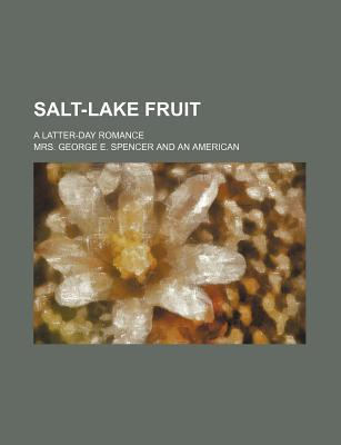 Salt-Lake Fruit; A Latter-Day Romance