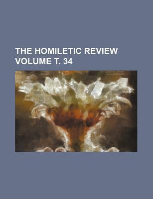 The Homiletic Review Volume . 34