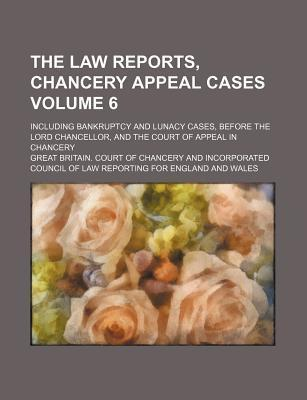 The Law Reports, Chancery Appeal Cases; Including Bankruptcy and Lunacy Cases, Before the Lord Chancellor, and the Court of Appeal in Chancery Volume 6