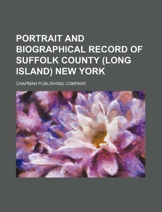 Portrait and Biographical Record of Suffolk County (Long Island) New York
