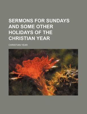 Sermons for Sundays and Some Other Holidays of the Christian Year