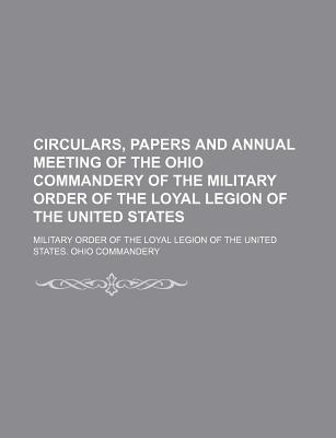 Circulars, Papers and Annual Meeting of the Ohio Commandery of the Military Order of the Loyal Legion of the United States