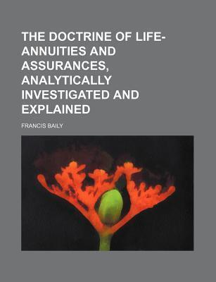 The Doctrine of Life-Annuities and Assurances, Analytically Investigated and Explained
