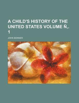 A Child's History of the United States Volume N . 1