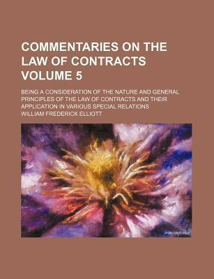 Commentaries on the Law of Contracts; Being a Consideration of the Nature and General Principles of the Law of Contracts and Their Application in Various Special Relations Volume 5
