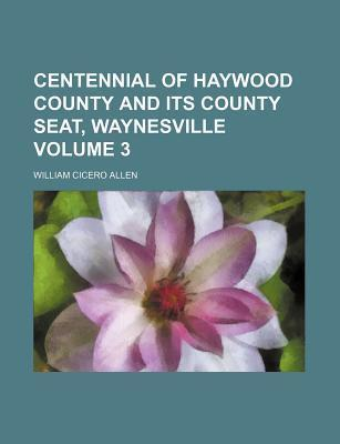 Centennial of Haywood County and Its County Seat, Waynesville Volume 3
