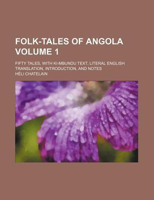 Folk-Tales of Angola; Fifty Tales, with KI-Mbundu Text, Literal English Translation, Introduction, and Notes Volume 1