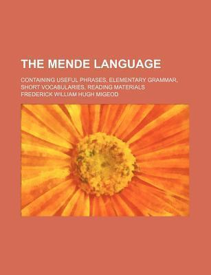 The Mende Language; Containing Useful Phrases, Elementary Grammar, Short Vocabularies, Reading Materials