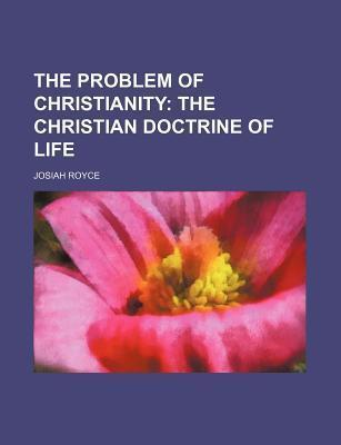 The Problem of Christianity; The Christian Doctrine of Life
