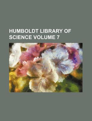 Humboldt Library of Science Volume 7