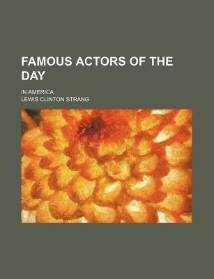 Famous Actors of the Day; In America