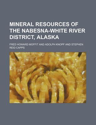 Mineral Resources of the Nabesna-White River District, Alaska