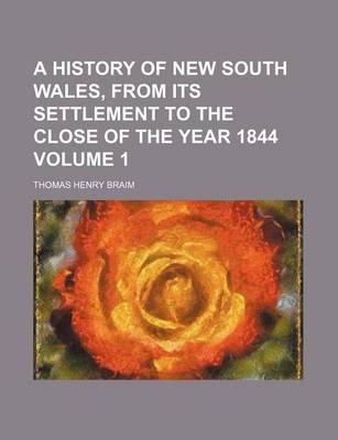 A History of New South Wales, from Its Settlement to the Close of the Year 1844 Volume 1