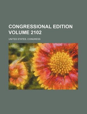 Congressional Edition Volume 2102