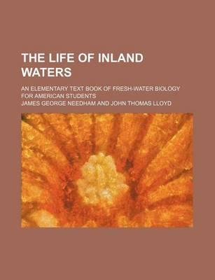 The Life of Inland Waters; An Elementary Text Book of Fresh-Water Biology for American Students