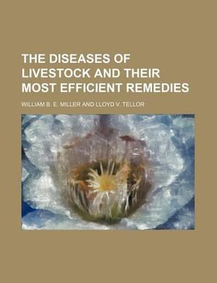 The Diseases of Livestock and Their Most Efficient Remedies