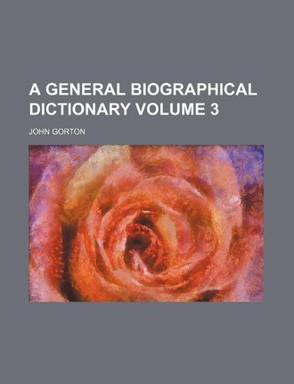 A General Biographical Dictionary Volume 3