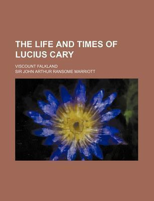 The Life and Times of Lucius Cary; Viscount Falkland