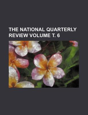 The National Quarterly Review Volume . 6