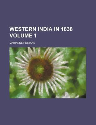 Western India in 1838 Volume 1