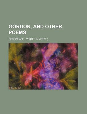 Gordon, and Other Poems