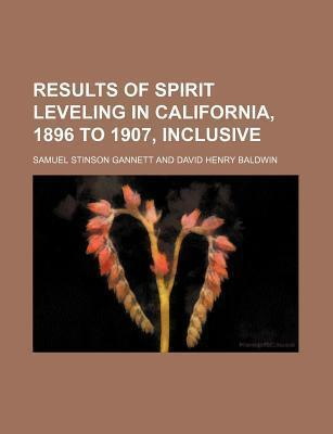 Results of Spirit Leveling in California, 1896 to 1907, Inclusive