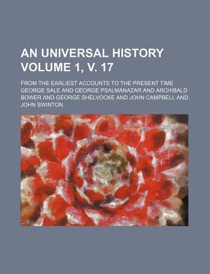 An Universal History; From the Earliest Accounts to the Present Time Volume 1, V. 17