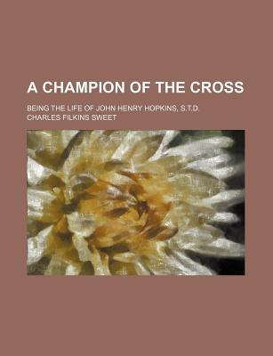 A Champion of the Cross; Being the Life of John Henry Hopkins, S.T.D.