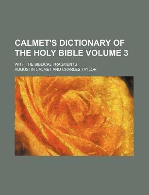 Calmet's Dictionary of the Holy Bible; With the Biblical Fragments Volume 3