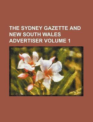 The Sydney Gazette and New South Wales Advertiser Volume 1