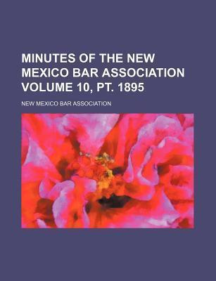 Minutes of the New Mexico Bar Association Volume 10, PT. 1895