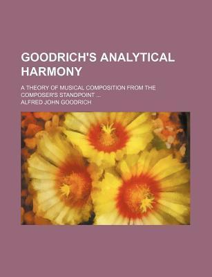 Goodrich's Analytical Harmony; A Theory of Musical Composition from the Composer's Standpoint