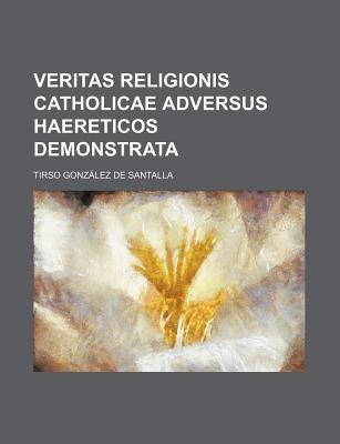 Veritas Religionis Catholicae Adversus Haereticos Demonstrata