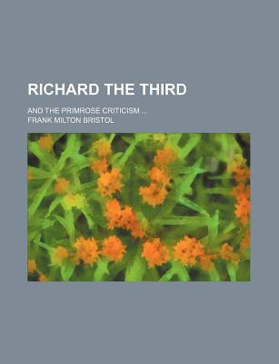 Richard the Third; And the Primrose Criticism