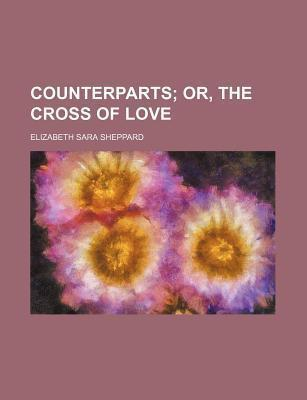 Counterparts; Or, the Cross of Love