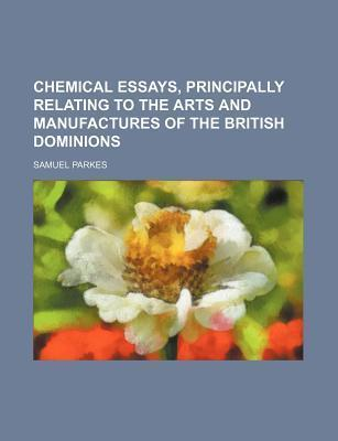 Chemical Essays, Principally Relating to the Arts and Manufactures of the British Dominions