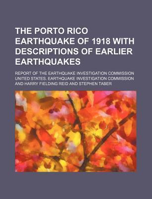 The Porto Rico Earthquake of 1918 with Descriptions of Earlier Earthquakes; Report of the Earthquake Investigation Commission