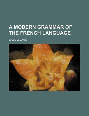 A Modern Grammar of the French Language
