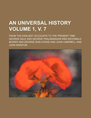 An Universal History; From the Earliest Accounts to the Present Time Volume 1, V. 7