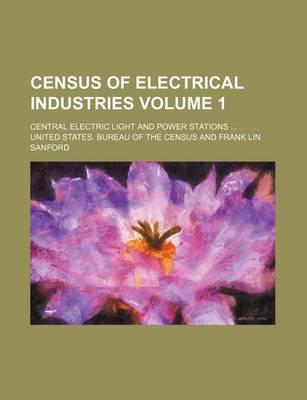 Census of Electrical Industries; Central Electric Light and Power Stations Volume 1
