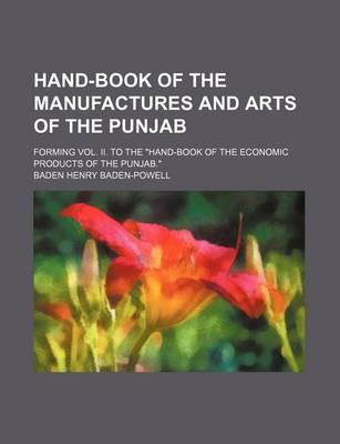 Hand-Book of the Manufactures and Arts of the Punjab; Forming Vol. II. to the Hand-Book of the Economic Products of the Punjab.