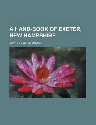 A Hand-Book of Exeter, New Hampshire