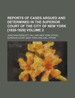 Reports of Cases Argued and Determined in the Superior Court of the City of New York [1828-1829] Volume 2