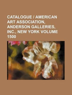 Catalogue - American Art Association, Anderson Galleries, Inc., New York Volume 1500
