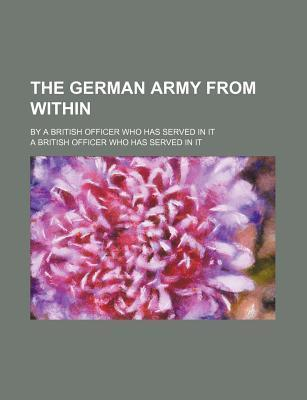 The German Army from Within; By a British Officer Who Has Served in It