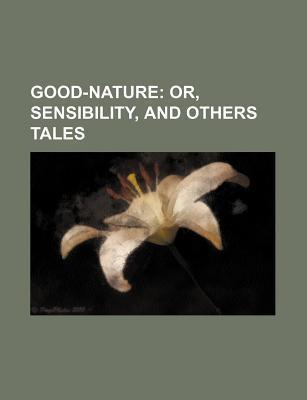 Good-Nature; Or, Sensibility, and Others Tales
