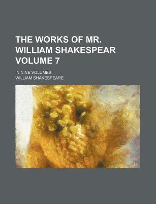 The Works of Mr. William Shakespear; In Nine Volumes Volume 7