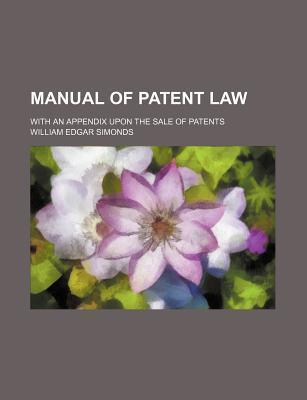 Manual of Patent Law; With an Appendix Upon the Sale of Patents
