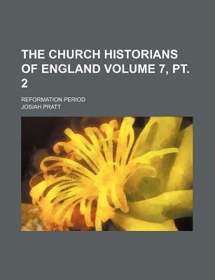 The Church Historians of England; Reformation Period Volume 7, PT. 2